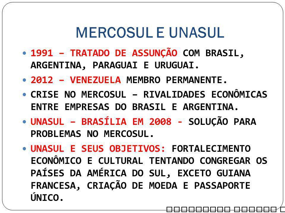MERCOSUL E UNASUL 1991 – TRATADO DE ASSUNÇÃO COM BRASIL, ARGENTINA, PARAGUAI E URUGUAI. 2012 – VENEZUELA MEMBRO PERMANENTE.