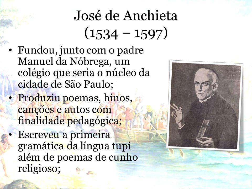 José de Anchieta (1534 – 1597) Fundou, junto com o padre Manuel da Nóbrega, um colégio que seria o núcleo da cidade de São Paulo;