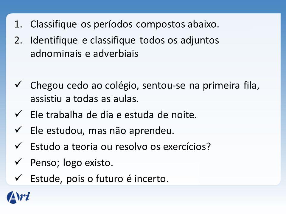 Classifique os períodos compostos abaixo.