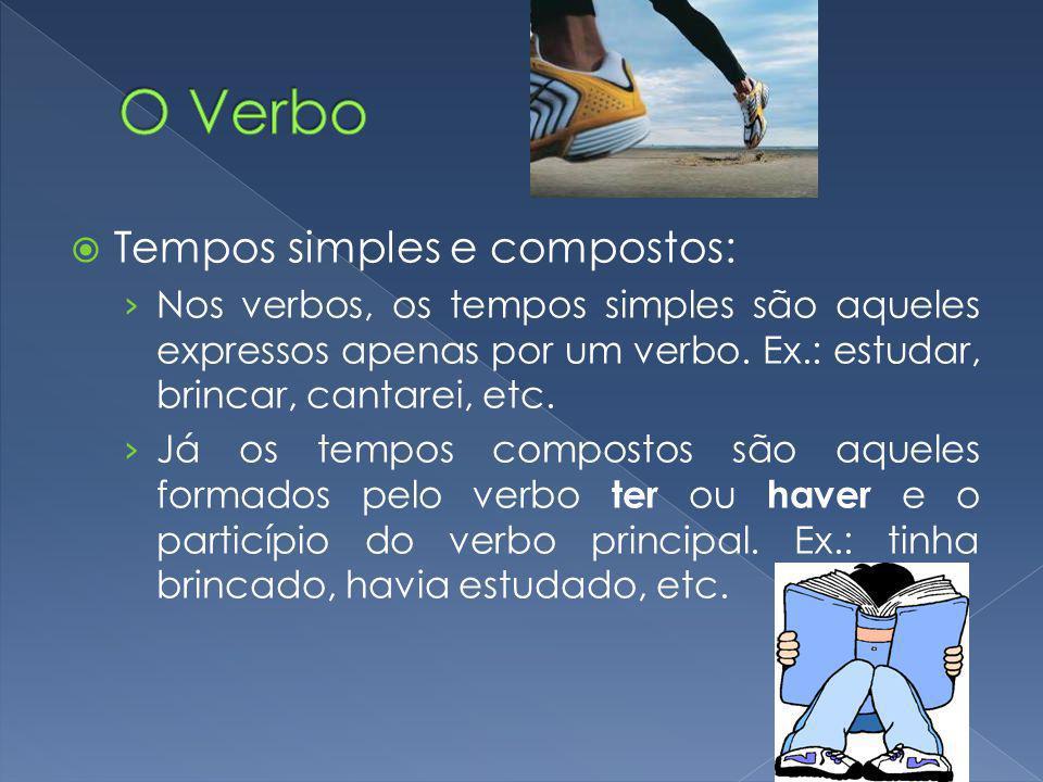 O Verbo Tempos simples e compostos: