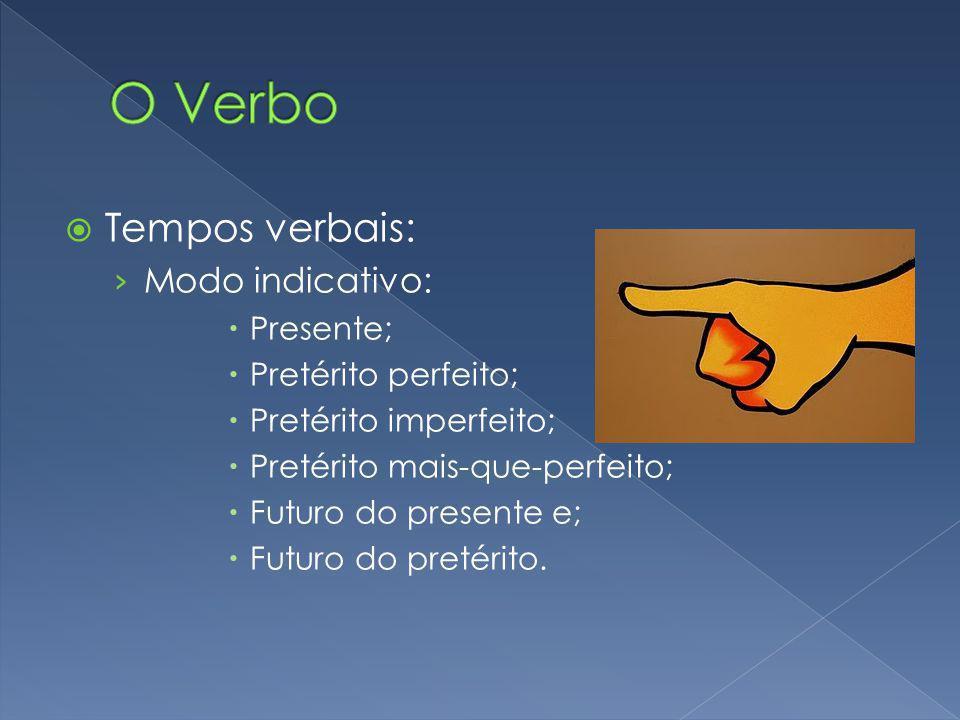 O Verbo Tempos verbais: Modo indicativo: Presente; Pretérito perfeito;