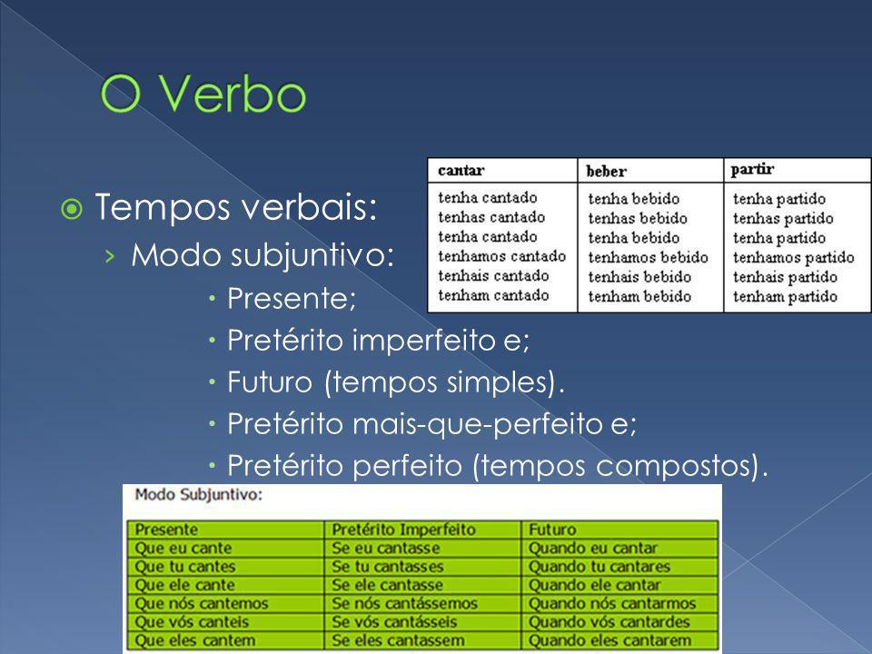 O Verbo Tempos verbais: Modo subjuntivo: Presente;