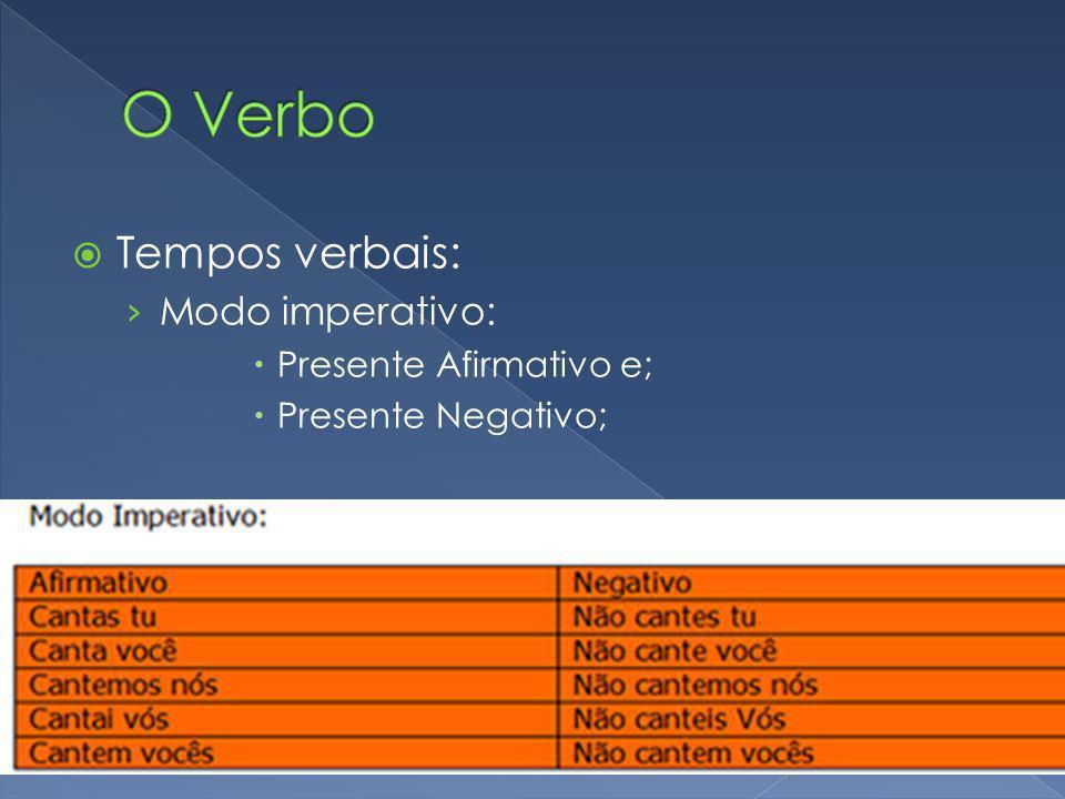 O Verbo Tempos verbais: Modo imperativo: Presente Afirmativo e;