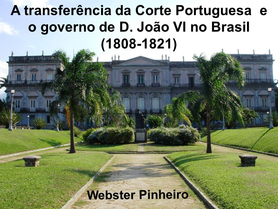 A transferência da Corte Portuguesa e o governo de D