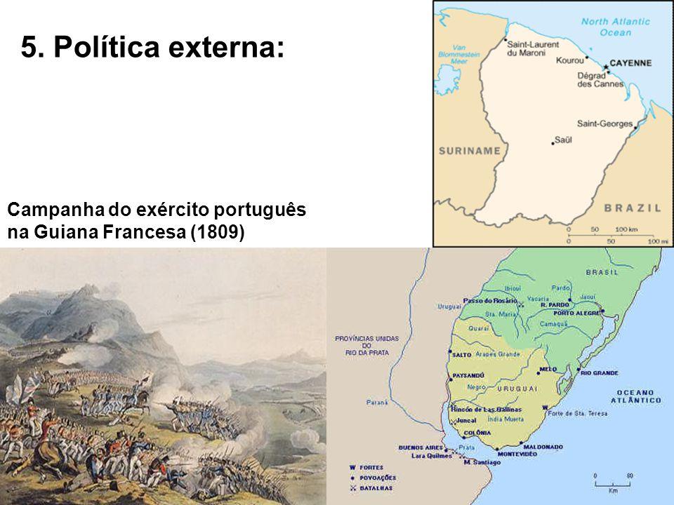 5. Política externa: Campanha do exército português na Guiana Francesa (1809)