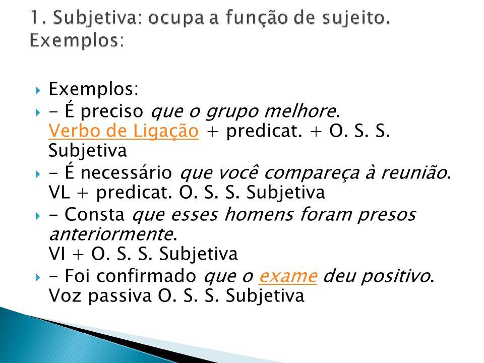1. Subjetiva: ocupa a função de sujeito. Exemplos: