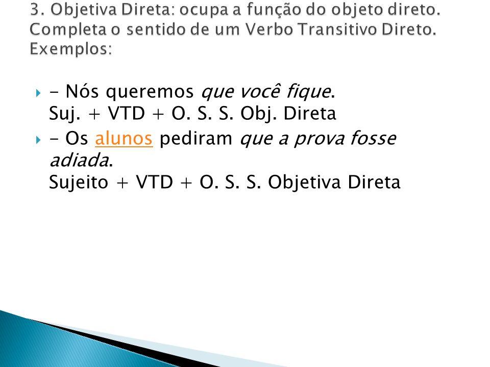 - Nós queremos que você fique. Suj. + VTD + O. S. S. Obj. Direta
