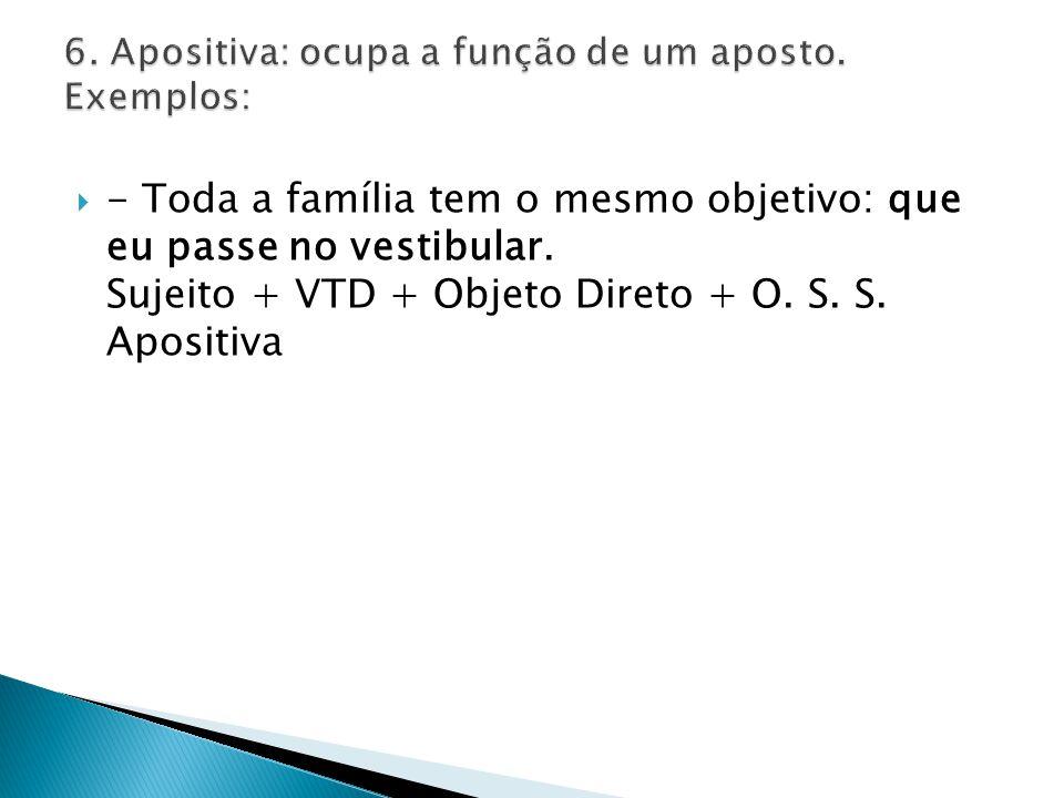6. Apositiva: ocupa a função de um aposto. Exemplos: