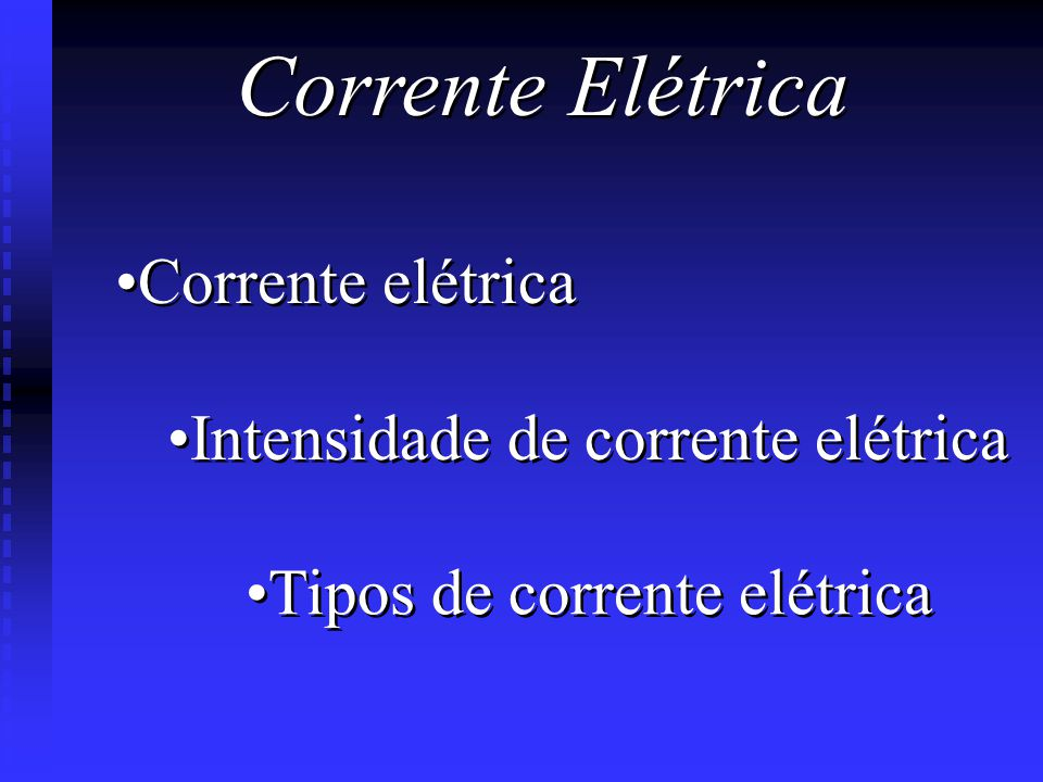 Corrente Elétrica Corrente elétrica Intensidade de corrente elétrica