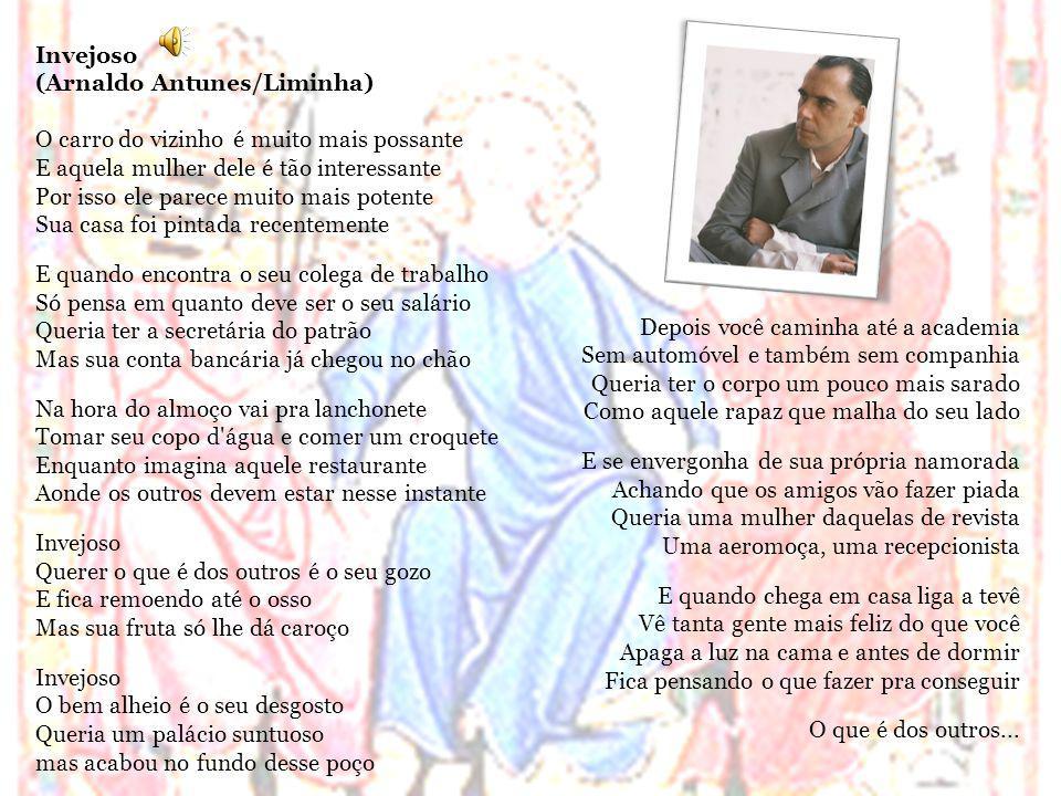 Invejoso (Arnaldo Antunes/Liminha) O carro do vizinho é muito mais possante. E aquela mulher dele é tão interessante.