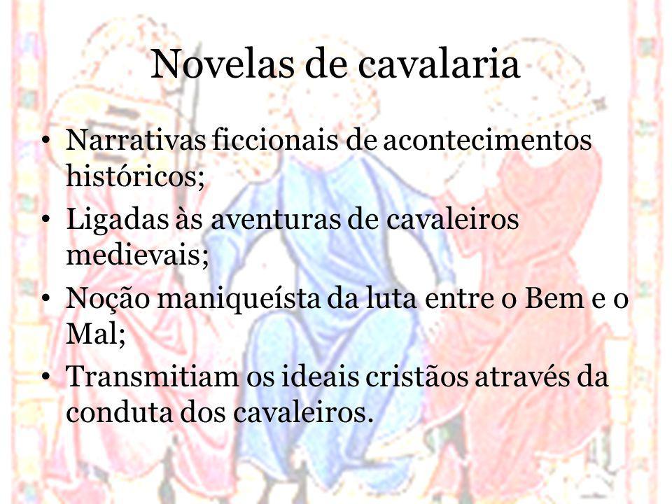 Novelas de cavalaria Narrativas ficcionais de acontecimentos históricos; Ligadas às aventuras de cavaleiros medievais;