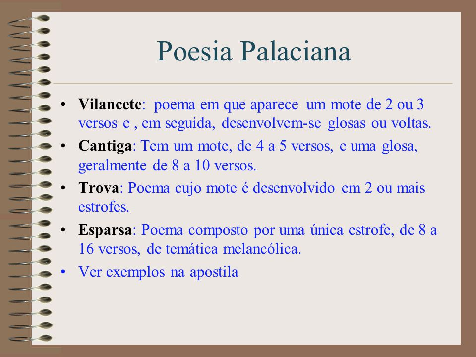 Poesia Palaciana Vilancete: poema em que aparece um mote de 2 ou 3 versos e , em seguida, desenvolvem-se glosas ou voltas.