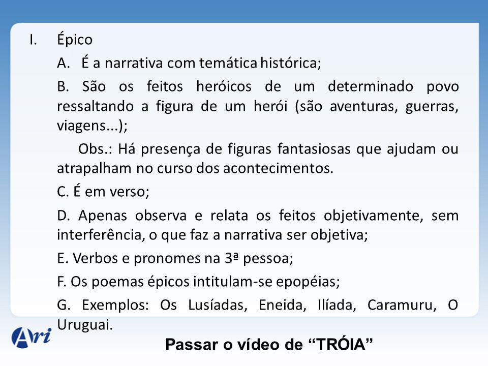 Épico A. É a narrativa com temática histórica;