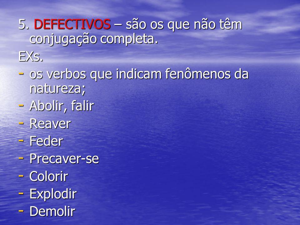 5. DEFECTIVOS – são os que não têm conjugação completa.