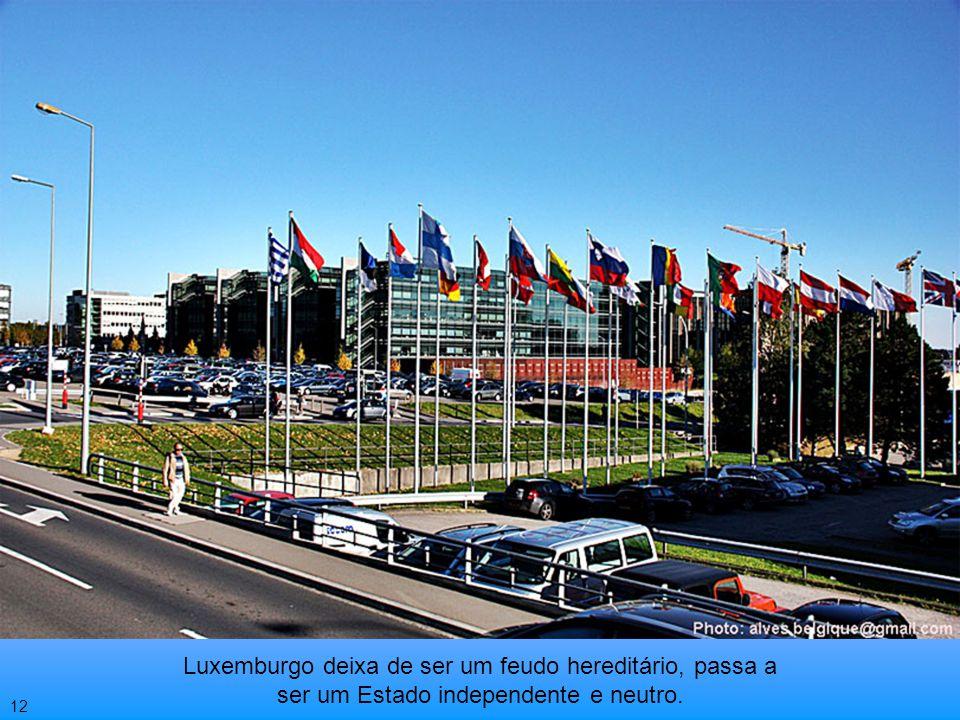 Luxemburgo deixa de ser um feudo hereditário, passa a ser um Estado independente e neutro.