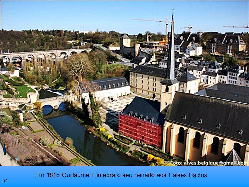 Em 1815 Guillaume I, integra o seu reinado aos Paises Baixos