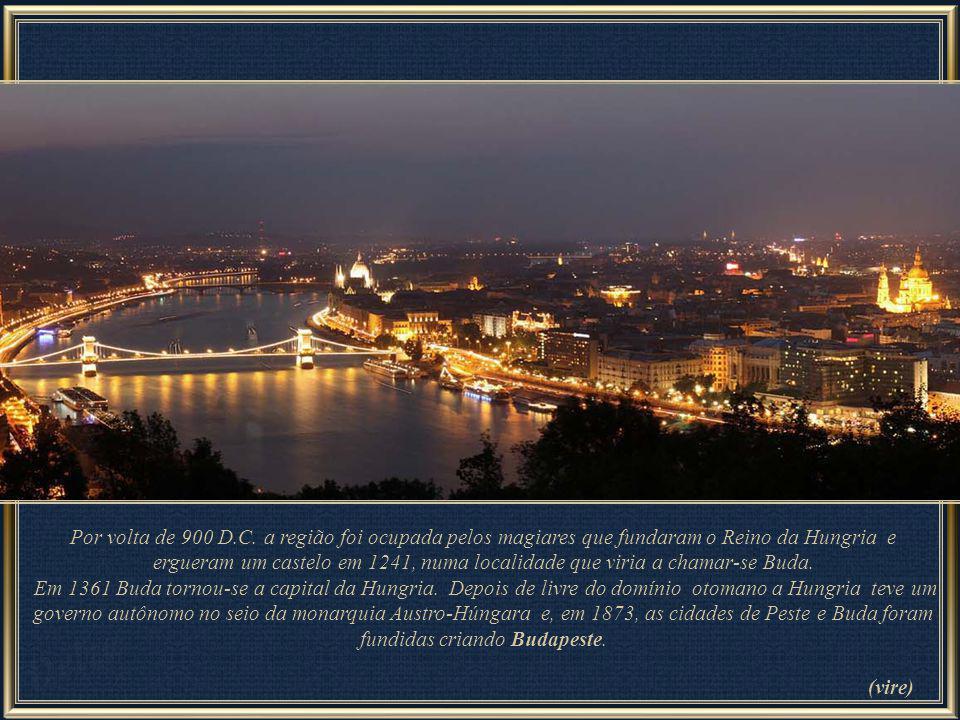 Por volta de 900 D.C. a região foi ocupada pelos magiares que fundaram o Reino da Hungria e ergueram um castelo em 1241, numa localidade que viria a chamar-se Buda.
