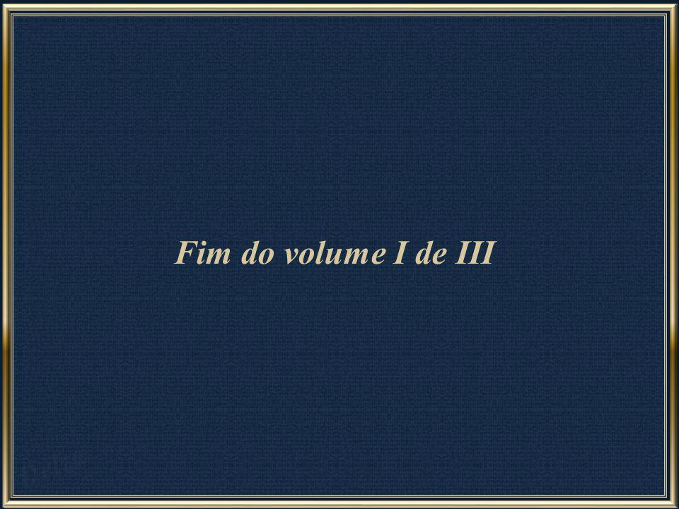 Fim do volume I de III