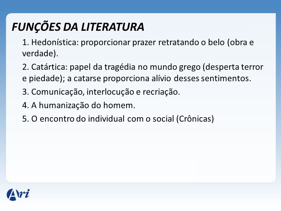 FUNÇÕES DA LITERATURA 1. Hedonística: proporcionar prazer retratando o belo (obra e verdade).