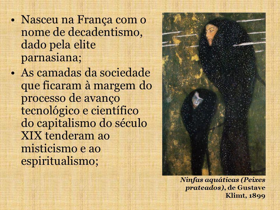 Nasceu na França com o nome de decadentismo, dado pela elite parnasiana;