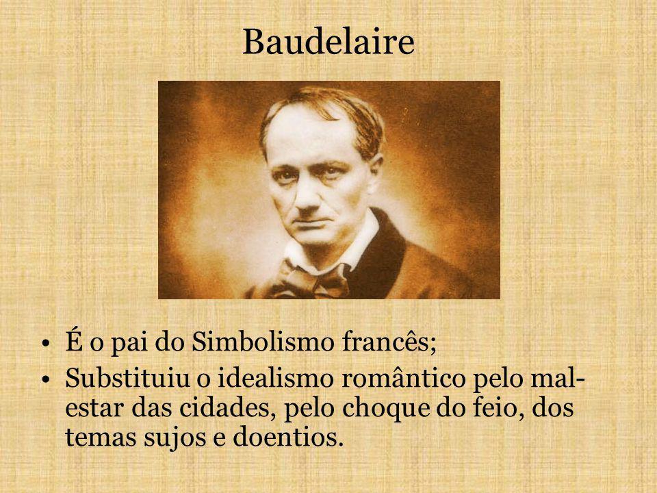 Baudelaire É o pai do Simbolismo francês;