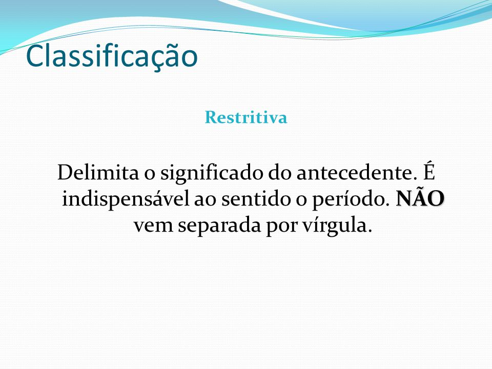 Classificação Restritiva. Delimita o significado do antecedente.