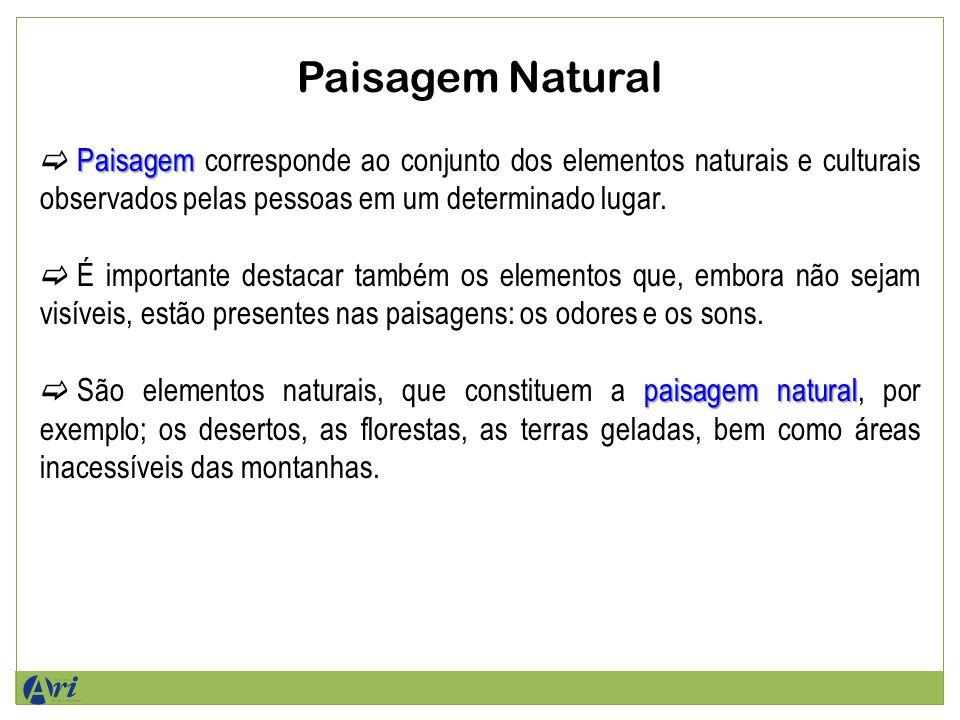 Paisagem Natural Paisagem corresponde ao conjunto dos elementos naturais e culturais observados pelas pessoas em um determinado lugar.
