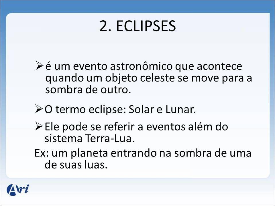 2. ECLIPSES é um evento astronômico que acontece quando um objeto celeste se move para a sombra de outro.