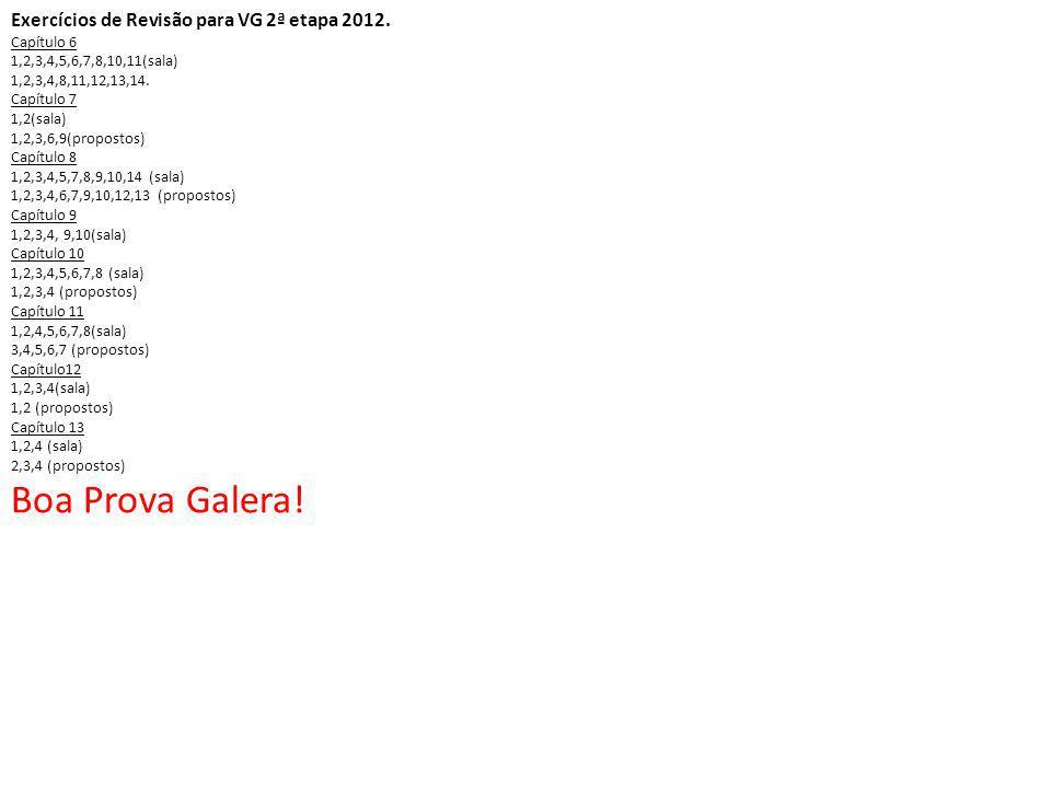 Boa Prova Galera! Exercícios de Revisão para VG 2ª etapa 2012.