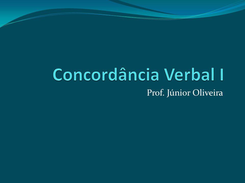 Concordância Verbal I Prof. Júnior Oliveira