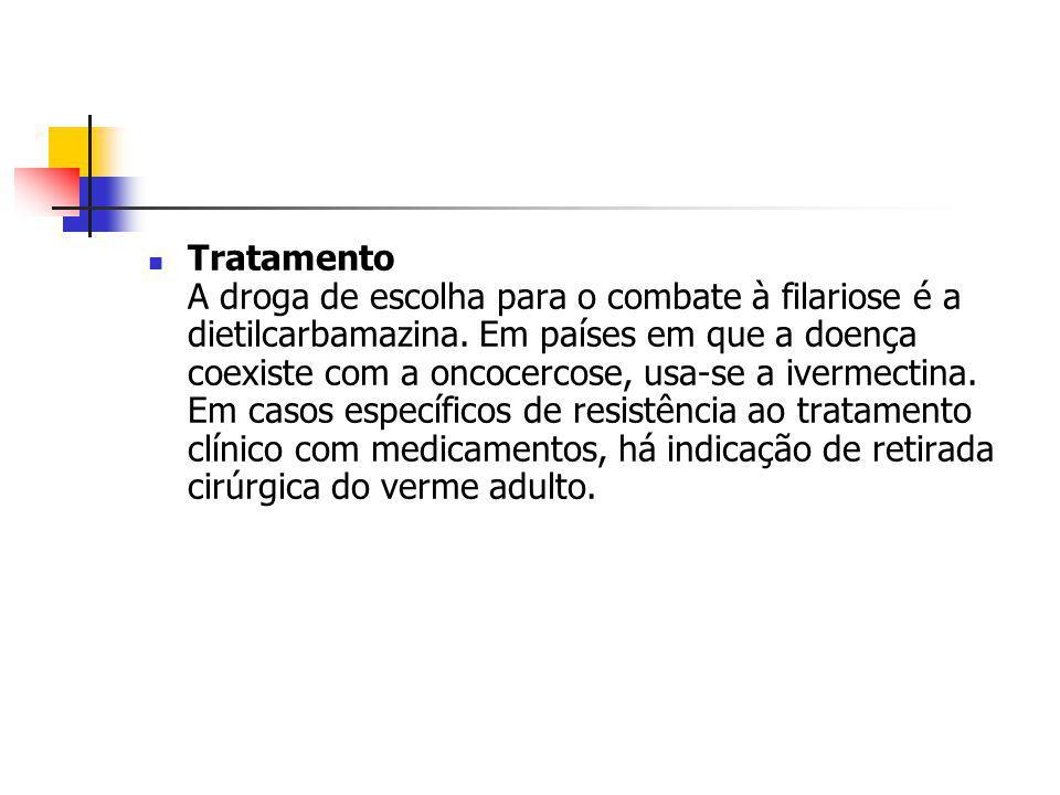 Tratamento A droga de escolha para o combate à filariose é a dietilcarbamazina.