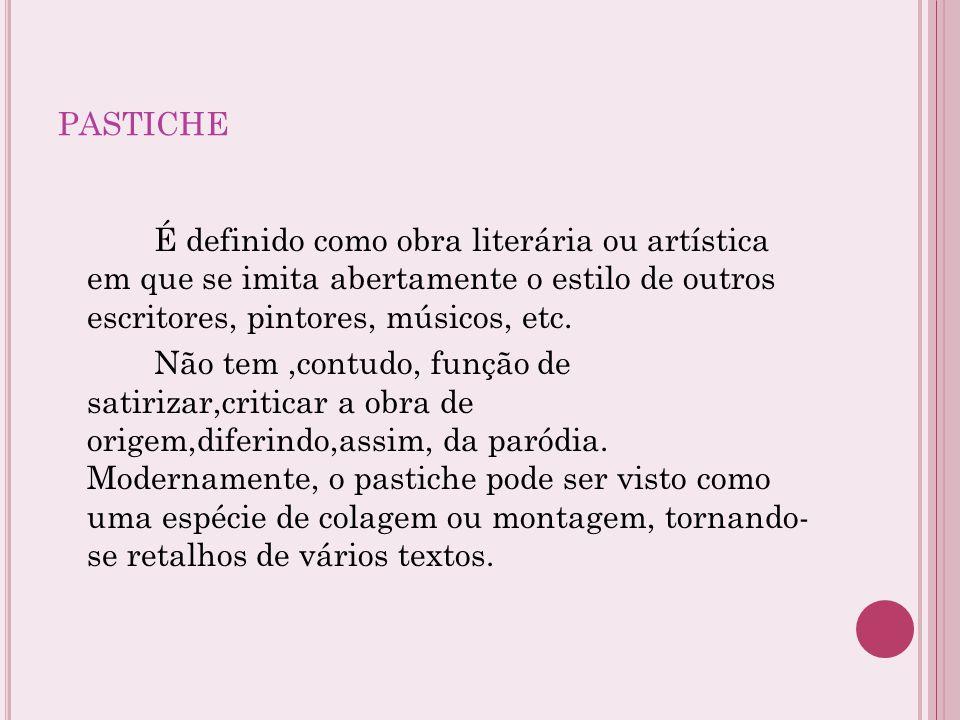 pastiche É definido como obra literária ou artística em que se imita abertamente o estilo de outros escritores, pintores, músicos, etc.