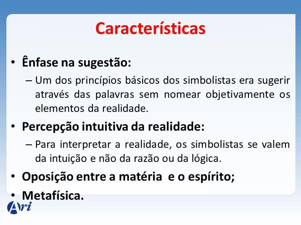 Características Ênfase na sugestão: Percepção intuitiva da realidade: