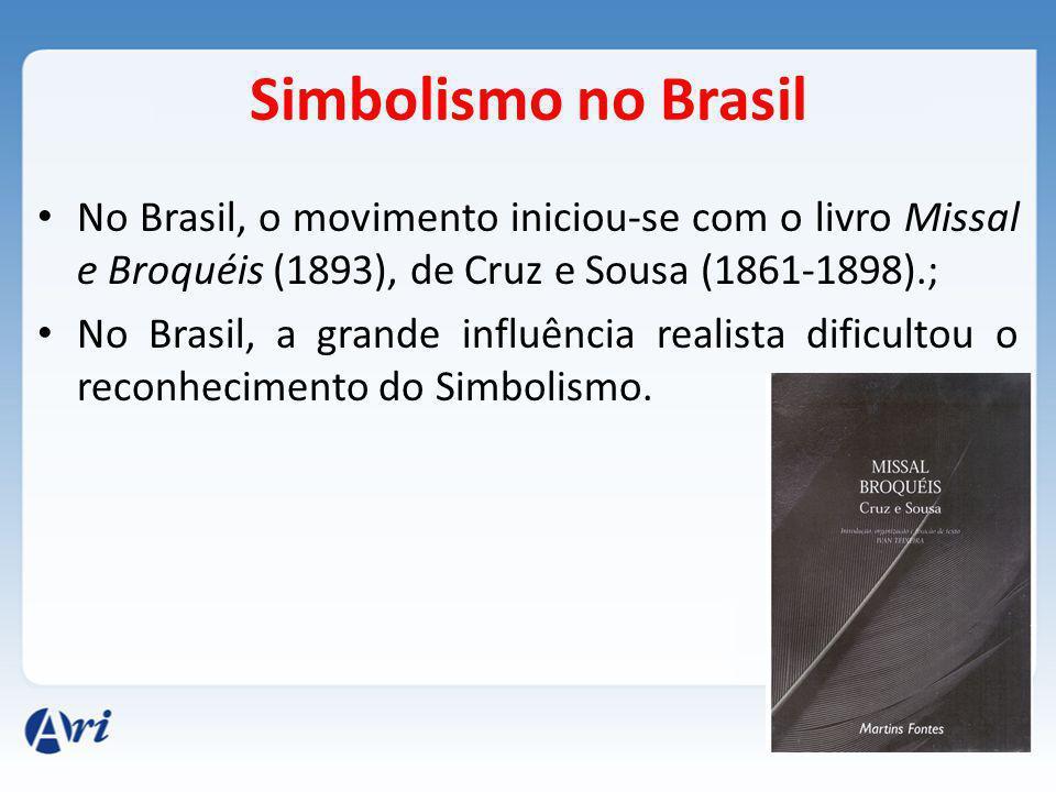 Simbolismo no Brasil No Brasil, o movimento iniciou-se com o livro Missal e Broquéis (1893), de Cruz e Sousa (1861-1898).;