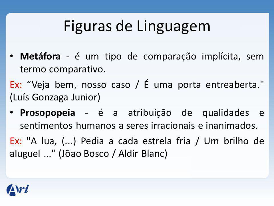 Figuras de Linguagem Metáfora - é um tipo de comparação implícita, sem termo comparativo.