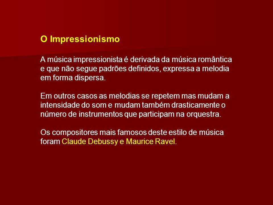 O Impressionismo A música impressionista é derivada da música romântica e que não segue padrões definidos, expressa a melodia em forma dispersa.