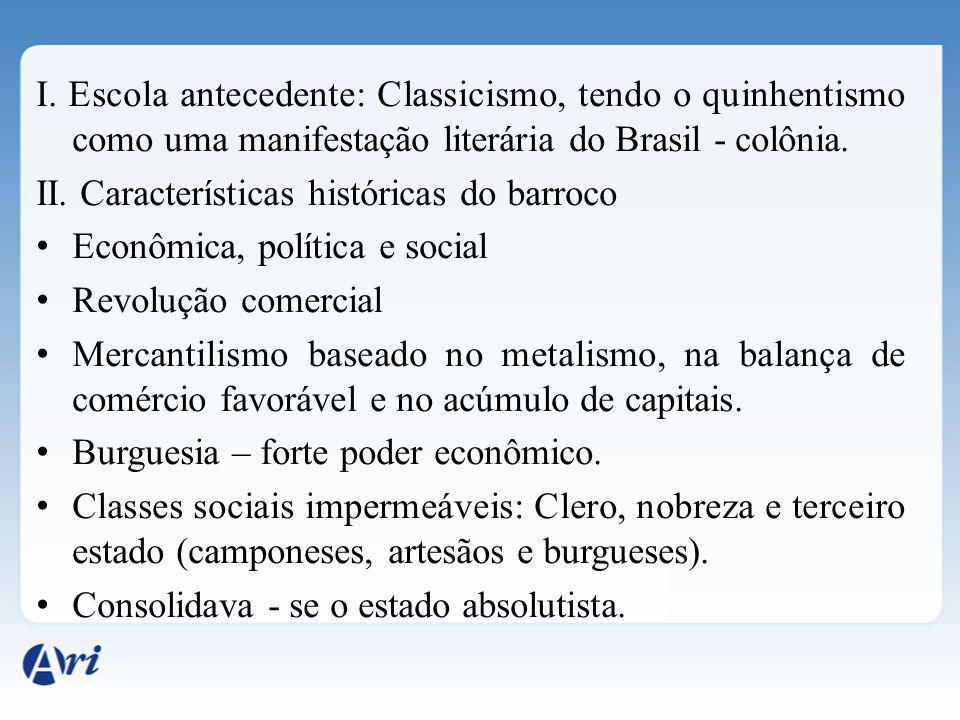I. Escola antecedente: Classicismo, tendo o quinhentismo como uma manifestação literária do Brasil - colônia.