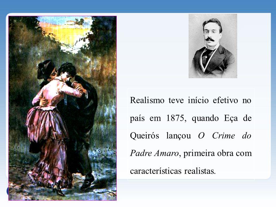 Realismo teve início efetivo no país em 1875, quando Eça de Queirós lançou O Crime do Padre Amaro, primeira obra com características realistas.