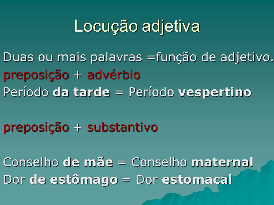 Locução adjetiva Duas ou mais palavras =função de adjetivo.