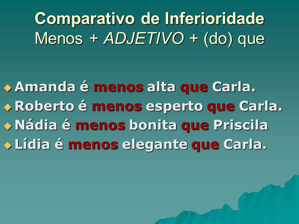 Comparativo de Inferioridade Menos + ADJETIVO + (do) que