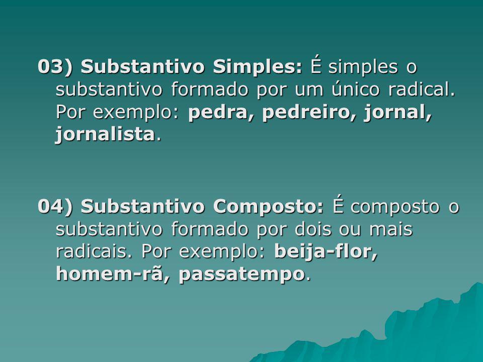 03) Substantivo Simples: É simples o substantivo formado por um único radical. Por exemplo: pedra, pedreiro, jornal, jornalista.