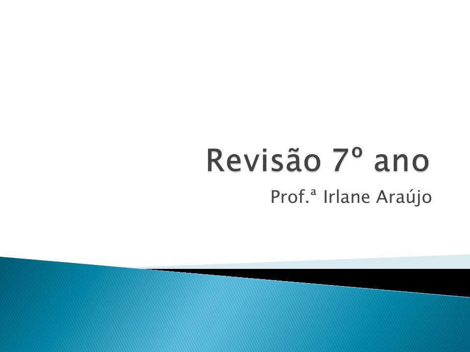 Revisão 7º ano Prof.ª Irlane Araújo