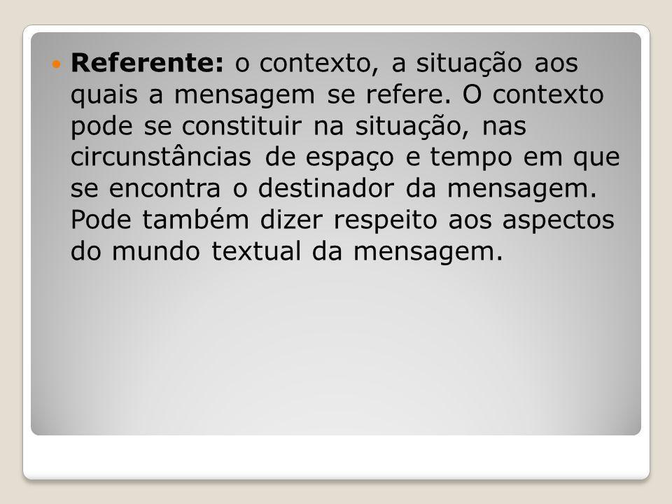 Referente: o contexto, a situação aos quais a mensagem se refere