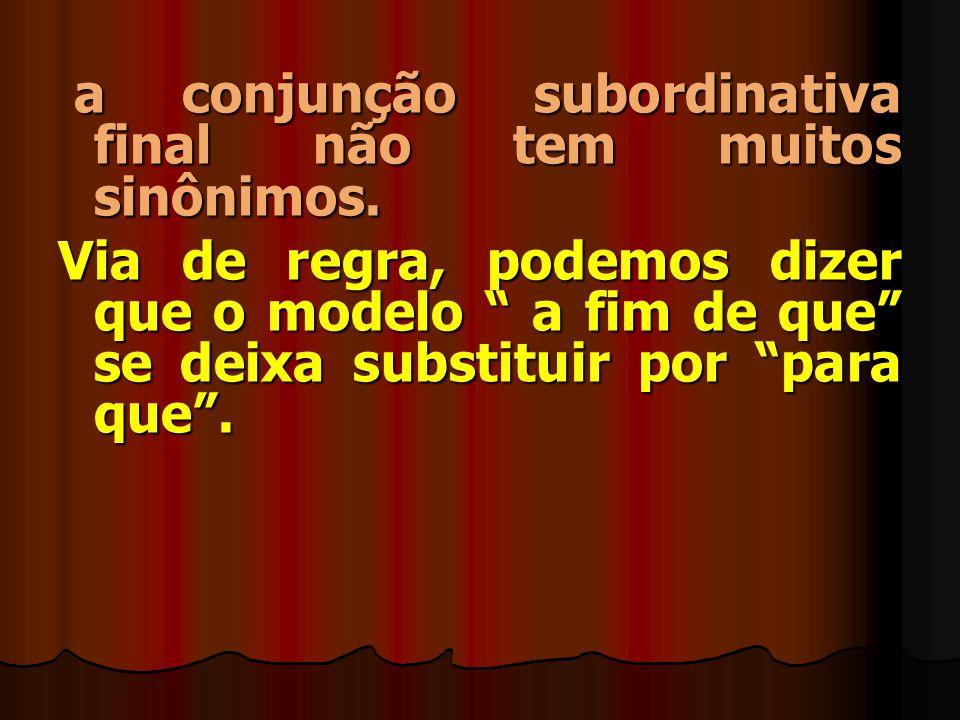 a conjunção subordinativa final não tem muitos sinônimos.