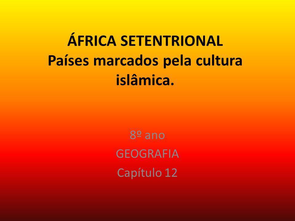 ÁFRICA SETENTRIONAL Países marcados pela cultura islâmica.