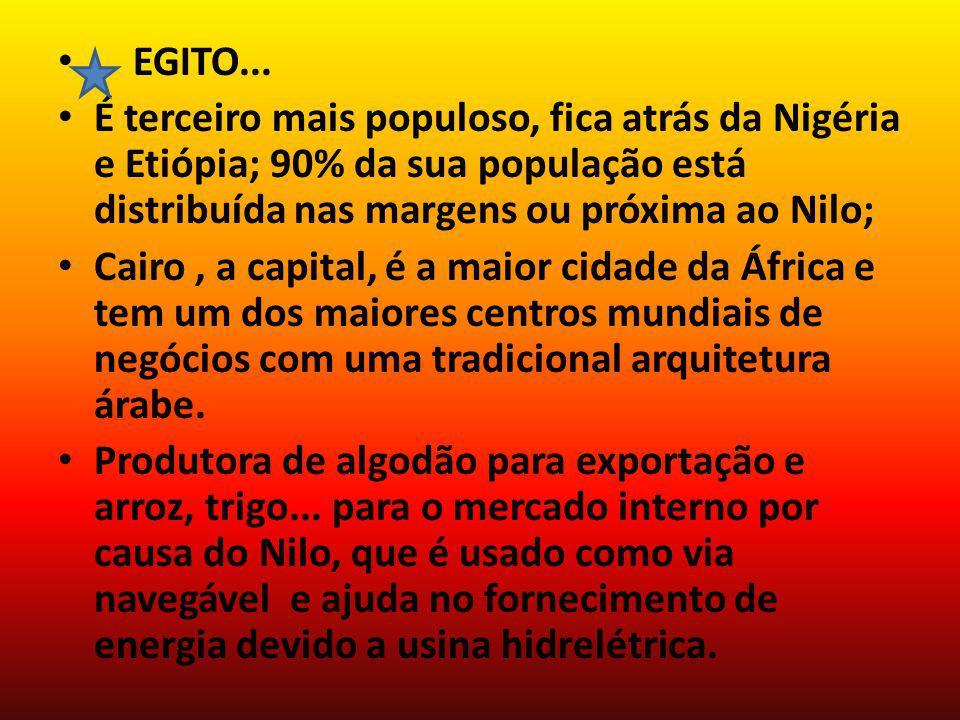 EGITO... É terceiro mais populoso, fica atrás da Nigéria e Etiópia; 90% da sua população está distribuída nas margens ou próxima ao Nilo;
