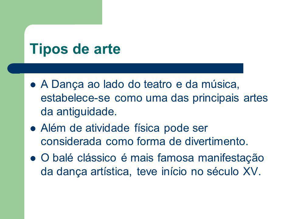 Tipos de arte A Dança ao lado do teatro e da música, estabelece-se como uma das principais artes da antiguidade.