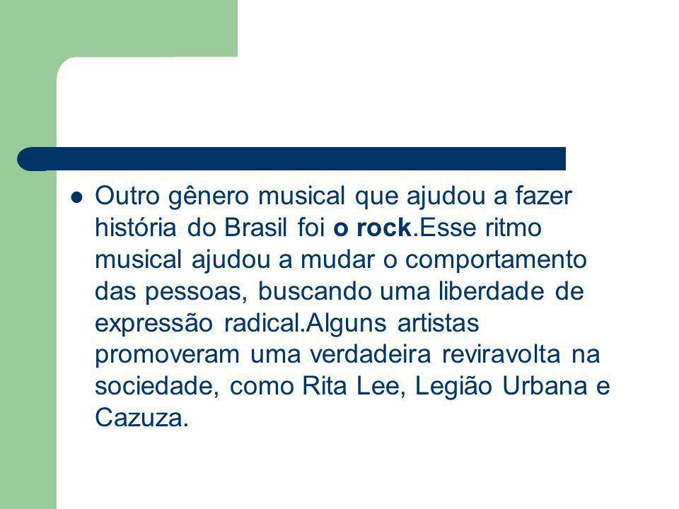 Outro gênero musical que ajudou a fazer história do Brasil foi o rock