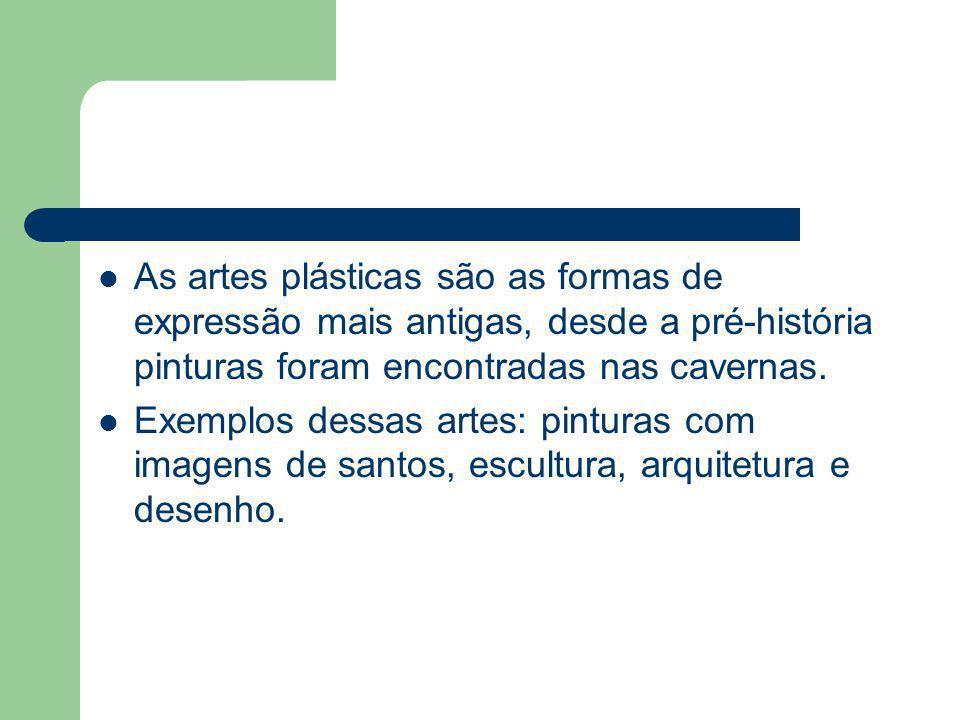 As artes plásticas são as formas de expressão mais antigas, desde a pré-história pinturas foram encontradas nas cavernas.