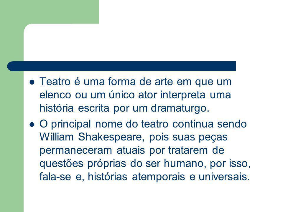 Teatro é uma forma de arte em que um elenco ou um único ator interpreta uma história escrita por um dramaturgo.